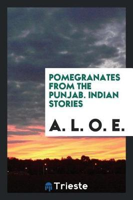Pomegranates from the Punjab. Indian Stories by A.L.O.E.