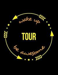 Wake Up Tour Be Awesome Gift Notebook for a Tourist Guide, Wide Ruled Journal by Useful Occupations Books