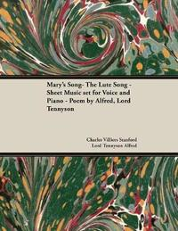 Mary's Song- The Lute Song - Sheet Music Set for Voice and Piano - Poem by Alfred, Lord Tennyson by Charles Villiers Stanford