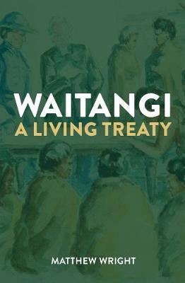 Waitangi: a Living Treaty by Matthew Wright image
