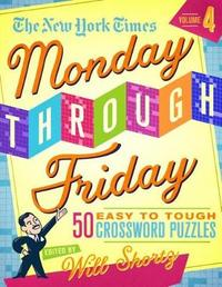 """The New York Times Monday Through Friday Easy to Tough Crossword Puzzles Volume 4 by """"New York Times"""""""