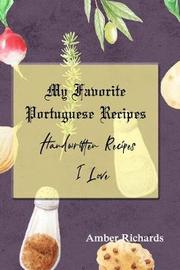 My Favorite Portuguese Recipes by Amber Richards