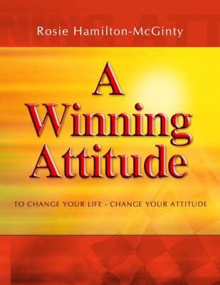 A Winning Attitude: To Change Your Life - Change Your Attitude by Rosie Hamilton-McGinty image