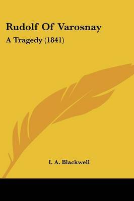 Rudolf Of Varosnay: A Tragedy (1841) by I A Blackwell image