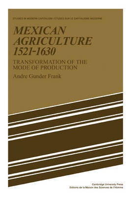 Mexican Agriculture 1521-1630 by Andre Gunder Frank