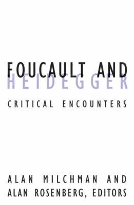 Foucault And Heidegger by Alan Milchman