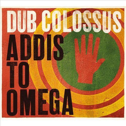 Addis To Omega by Dub Colossus