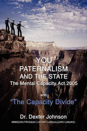 You, Paternalism and the State: The Mental Capacity ACT 2005 and 'The Capacity Divide' by Dr. Dexter Johnson image