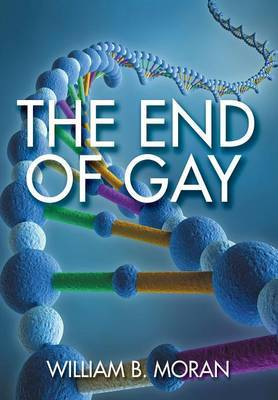 The End of Gay by Willliam B Moran
