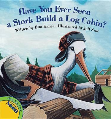 Have You Ever Seen a Stork Build a Log Cabin? by Etta Kaner image