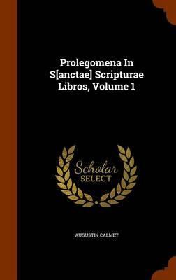 Prolegomena in S[anctae] Scripturae Libros, Volume 1 by Augustin Calmet
