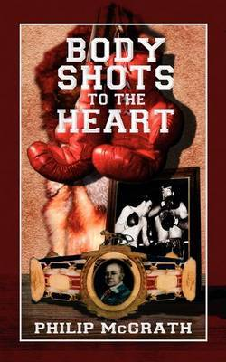 Body Shots to the Heart by Philip McGrath