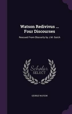 Watson Redivivus ... Four Discourses by George Watson image