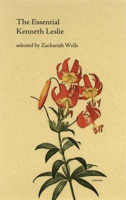 The Essential Kenneth Leslie by Zachariah Wells