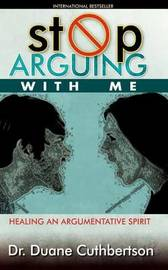 Stop Arguing with Me by Duane C Cuthbertson