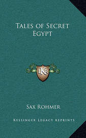 Tales of Secret Egypt by Sax Rohmer