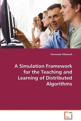 A Simulated Framework for the Teaching of Distributed Algorithms by Fionnuala O'Donnell