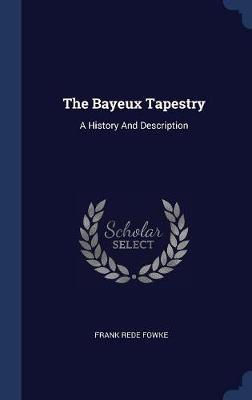 The Bayeux Tapestry by Frank Rede Fowke image
