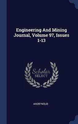 Engineering and Mining Journal, Volume 97, Issues 1-13 by * Anonymous