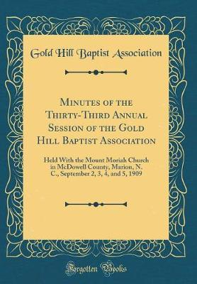 Minutes of the Thirty-Third Annual Session of the Gold Hill Baptist Association by Gold Hill Baptist Association