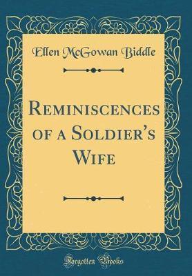 Reminiscences of a Soldier's Wife (Classic Reprint) by Ellen McGowan Biddle
