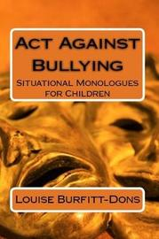 Act Against Bullying by Louise Burfitt-Dons