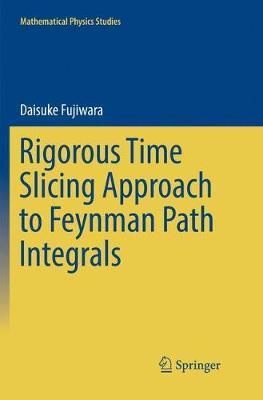Rigorous Time Slicing Approach to Feynman Path Integrals by Daisuke Fujiwara