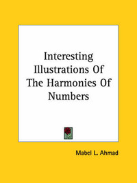 Interesting Illustrations of the Harmonies of Numbers by Mabel L. Ahmad