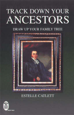 Track Down Your Ancestors: Draw Up Your Family Tree by Estelle Catlett image