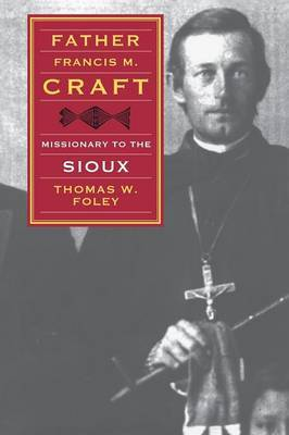 Father Francis M. Craft, Missionary to the Sioux by Thomas W. Foley image