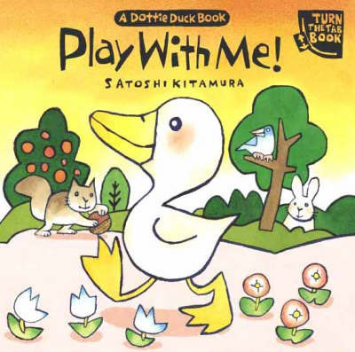 Play with Me!: A Dottie Duck Book by Satoshi Kitamura