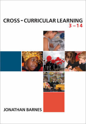 Cross-curricular Learning 3-14: Developing Primary School Practice by J Barnes