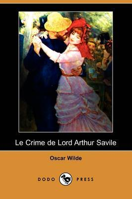 Le Crime de Lord Arthur Savile (Dodo Press) by Oscar Wilde