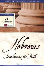 Hebrews: Foundations for Faith by Gladys Hunt
