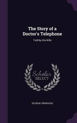 The Story of a Doctor's Telephone by Ellen M Firebaugh image