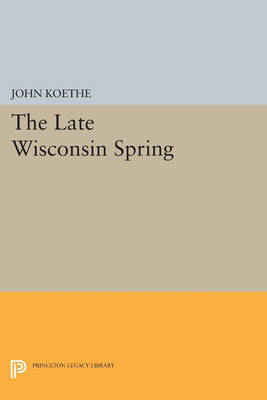 The Late Wisconsin Spring by John Koethe