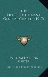 The Life of Lieutenant General Chaffee (1917) by General William Harding Carter
