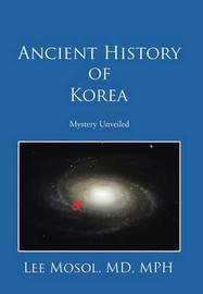 Ancient History of Korea by MD Mph Lee Mosol