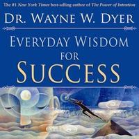 Everyday Wisdom For Success by Wayne W Dyer
