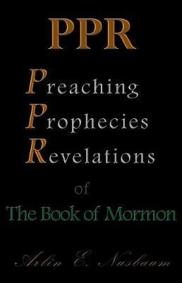 Ppr - The Preaching, Prophecies, and Revelations of the Book of Mormon by Joseph Smith Jr image