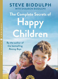 The Complete Secrets of Happy Children by Steve Biddulph