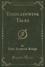 Tiddledywink Tales (Classic Reprint) by John Kendrick Bangs