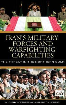 Iran's Military Forces and Warfighting Capabilities by Anthony H Cordesman