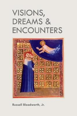 Visions, Dreams & Encounters by Russell Bloodworth