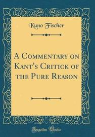 A Commentary on Kant's Critick of the Pure Reason (Classic Reprint) by Kuno Fischer image