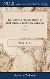 Discourses on Various Subjects, by Jacob Duch�, ... the Second Edition. of 2; Volume 2 by Jacob Duche image