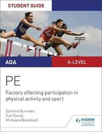 AQA A Level Physical Education Student Guide 1: Factors affecting participation in physical activity and sport by Symond Burrows