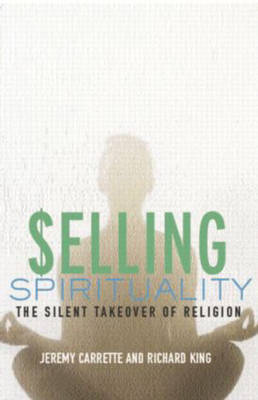 Selling Spirituality by Jeremy Carrette