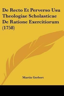 De Recto Et Perverso Usu Theologiae Scholasticae De Ratione Exercitiorum (1758) by Martin Gerbert