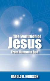 The Evolution of Jesus from Human to God by Harold R. Hodgson image